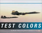 Test Colors: The Aircraft of Muroc Army Airfield and Edwards Air Force Base by Rene Francillon
