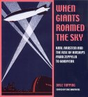 When Giants Roamed the Sky: Karl Arnstein and the Rise of Airships from Zeppelin to Goodyear by Dale Topping